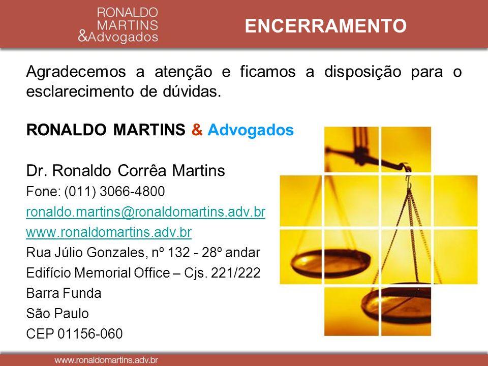 RONALDO MARTINS & Advogados Dr. Ronaldo Corrêa Martins Fone: (011) 3066-4800 ronaldo.martins@ronaldomartins.adv.br www.ronaldomartins.adv.br Rua Júlio