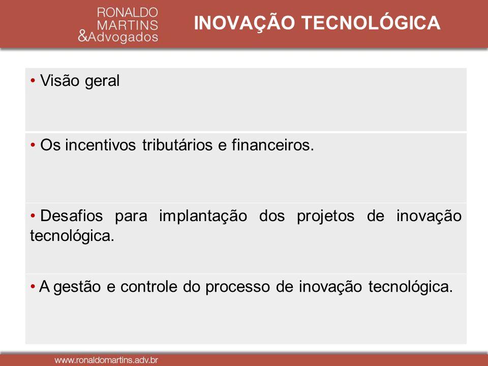 INOVAÇÃO TECNOLÓGICA Visão geral Os incentivos tributários e financeiros. Desafios para implantação dos projetos de inovação tecnológica. A gestão e c