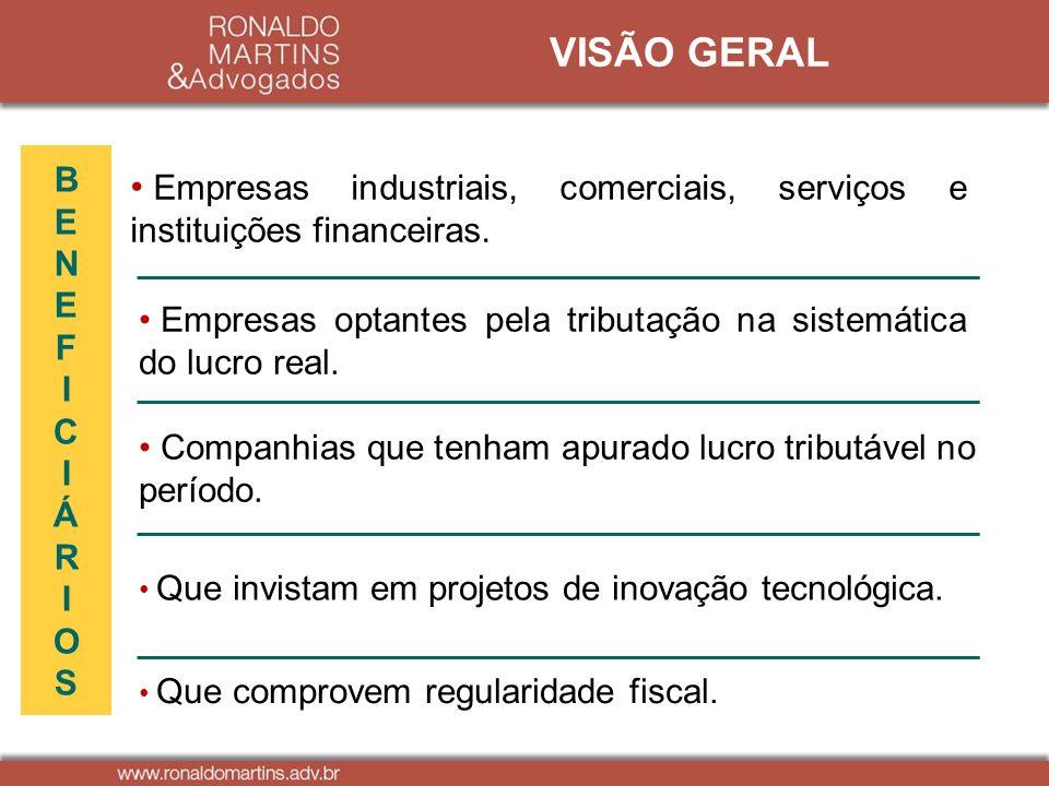 Que comprovem regularidade fiscal. BENEFICIÁRIOSBENEFICIÁRIOS VISÃO GERAL Empresas industriais, comerciais, serviços e instituições financeiras. Empre
