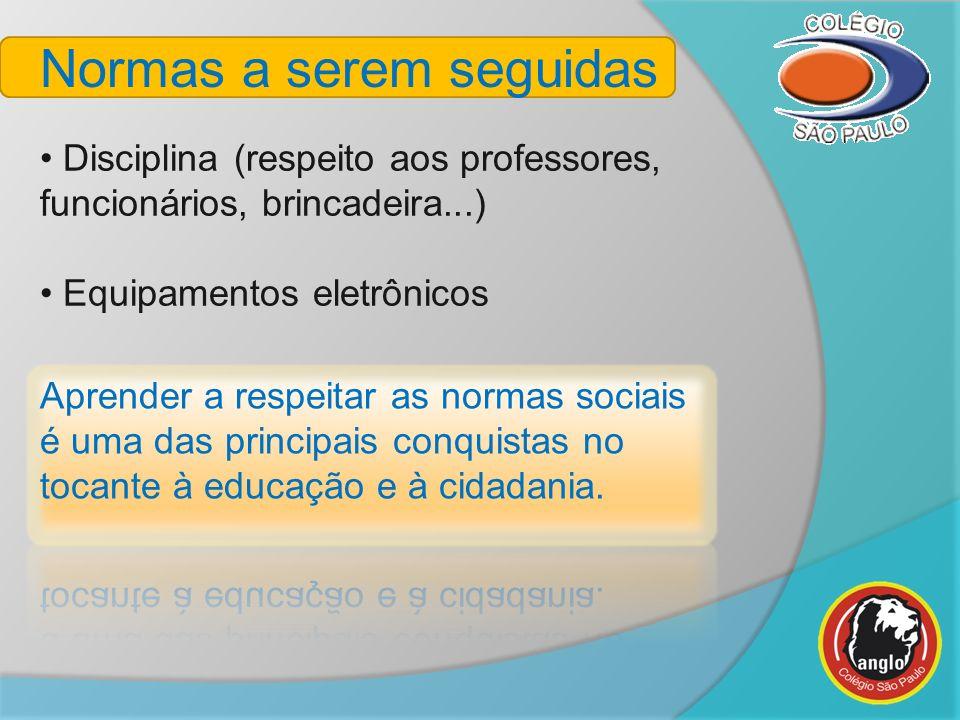 Normas a serem seguidas Disciplina (respeito aos professores, funcionários, brincadeira...) Equipamentos eletrônicos
