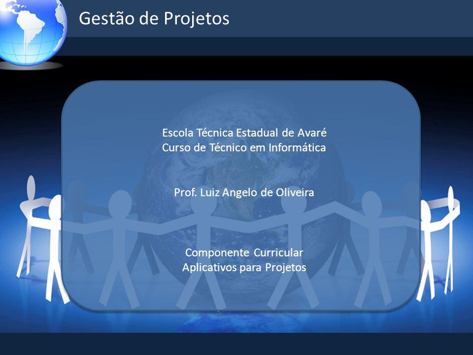 Gestão de Projetos Escola Técnica Estadual de Avaré Curso de Técnico em Informática Prof. Luiz Angelo de Oliveira Componente Curricular Aplicativos pa
