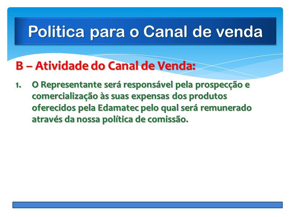 Politica para o Canal de venda B – Atividade do Canal de Venda: 1.O Representante será responsável pela prospecção e comercialização às suas expensas