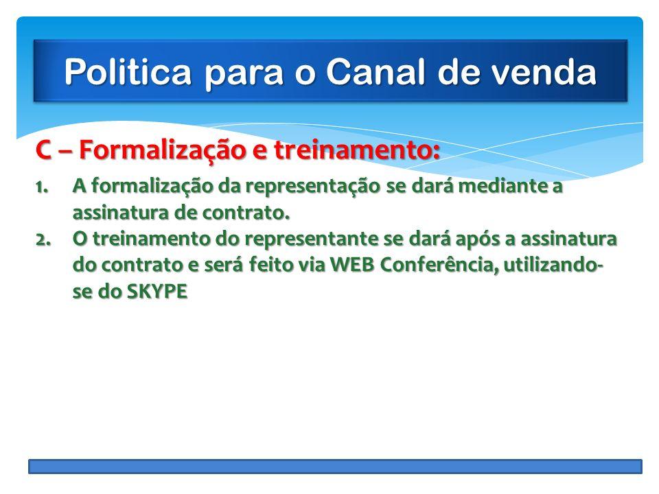 Politica para o Canal de venda C – Formalização e treinamento: 1.A formalização da representação se dará mediante a assinatura de contrato. 2.O treina