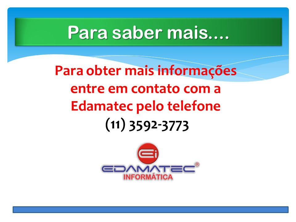 Para saber mais.... Para obter mais informações entre em contato com a Edamatec pelo telefone (11) 3592-3773