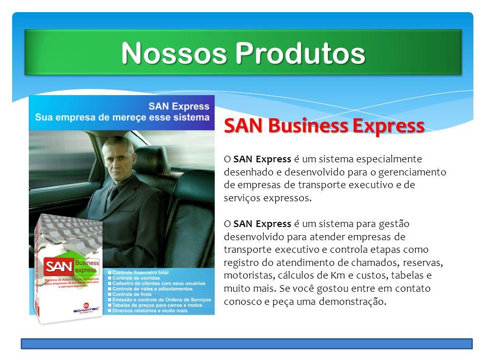 Nossos Produtos SAN Business Express O SAN Express é um sistema especialmente desenhado e desenvolvido para o gerenciamento de empresas de transporte