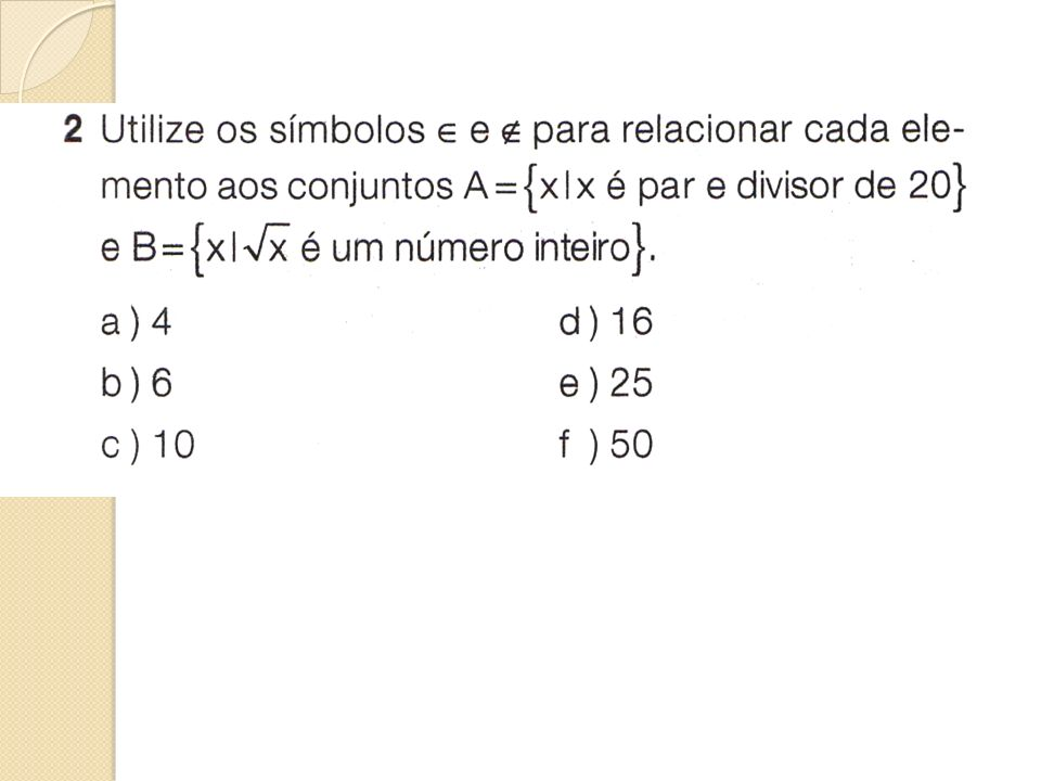 Intersecção de conjuntos Dados os conjuntos A = {2, 4, 6, 8, 10} e B = {1, 2, 3, 4, 5, 6}.