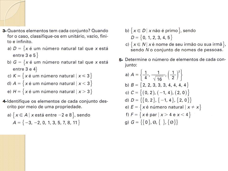 Igualdade de conjuntos Os conjuntos A = {x / x é um número inteiro maior que - 2 ou menor ou igual a 4} e B = { -1, 0, 1, 2, 3, 4}, possuem os mesmos elementos.