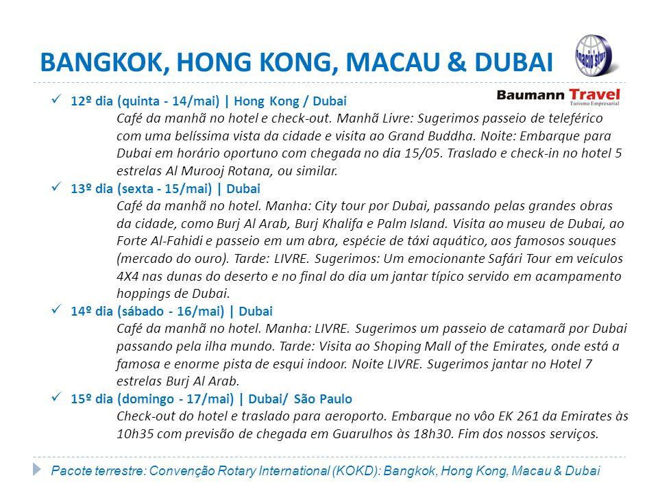 BANGKOK, HONG KONG, MACAU & DUBAI 12º dia (quinta - 14/mai) | Hong Kong / Dubai Café da manhã no hotel e check-out.
