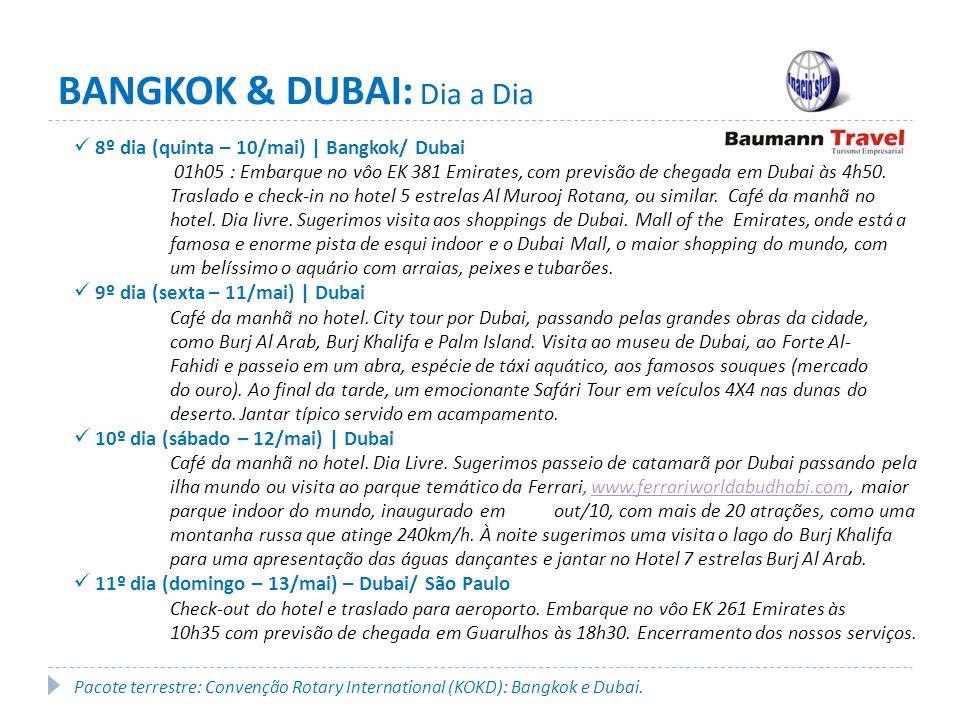 8º dia (quinta – 10/mai) | Bangkok/ Dubai 01h05 : Embarque no vôo EK 381 Emirates, com previsão de chegada em Dubai às 4h50.