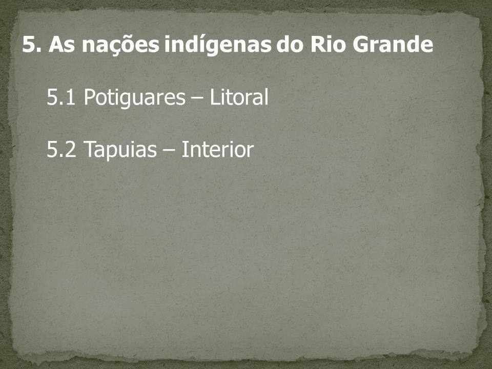 5. As nações indígenas do Rio Grande 5.1 Potiguares – Litoral 5.2 Tapuias – Interior