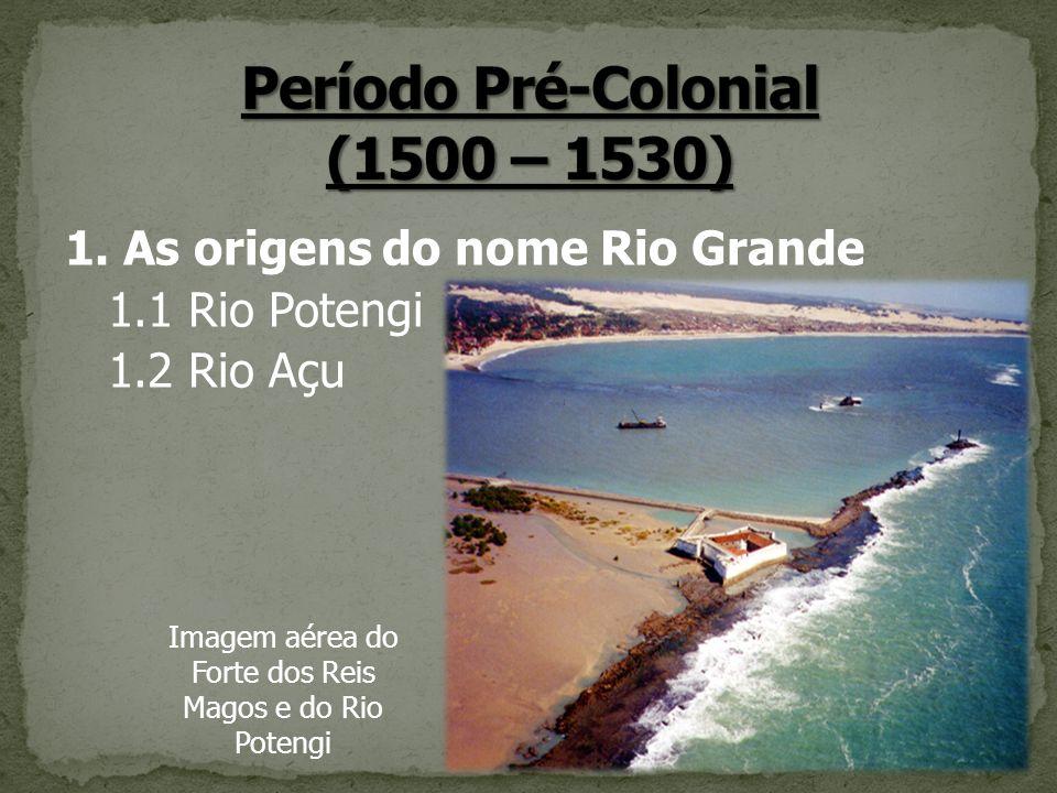 1. As origens do nome Rio Grande 1.1 Rio Potengi 1.2 Rio Açu Imagem aérea do Forte dos Reis Magos e do Rio Potengi
