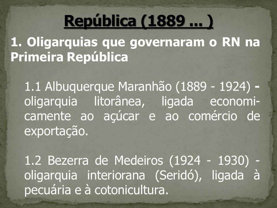 1. Oligarquias que governaram o RN na Primeira República 1.1 Albuquerque Maranhão (1889 - 1924) - oligarquia litorânea, ligada economi- camente ao açú