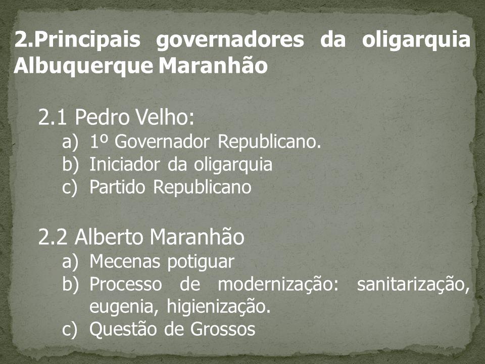 2.Principais governadores da oligarquia Albuquerque Maranhão 2.1 Pedro Velho: a)1º Governador Republicano. b)Iniciador da oligarquia c)Partido Republi