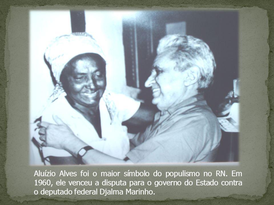 Aluízio Alves foi o maior símbolo do populismo no RN. Em 1960, ele venceu a disputa para o governo do Estado contra o deputado federal Djalma Marinho.