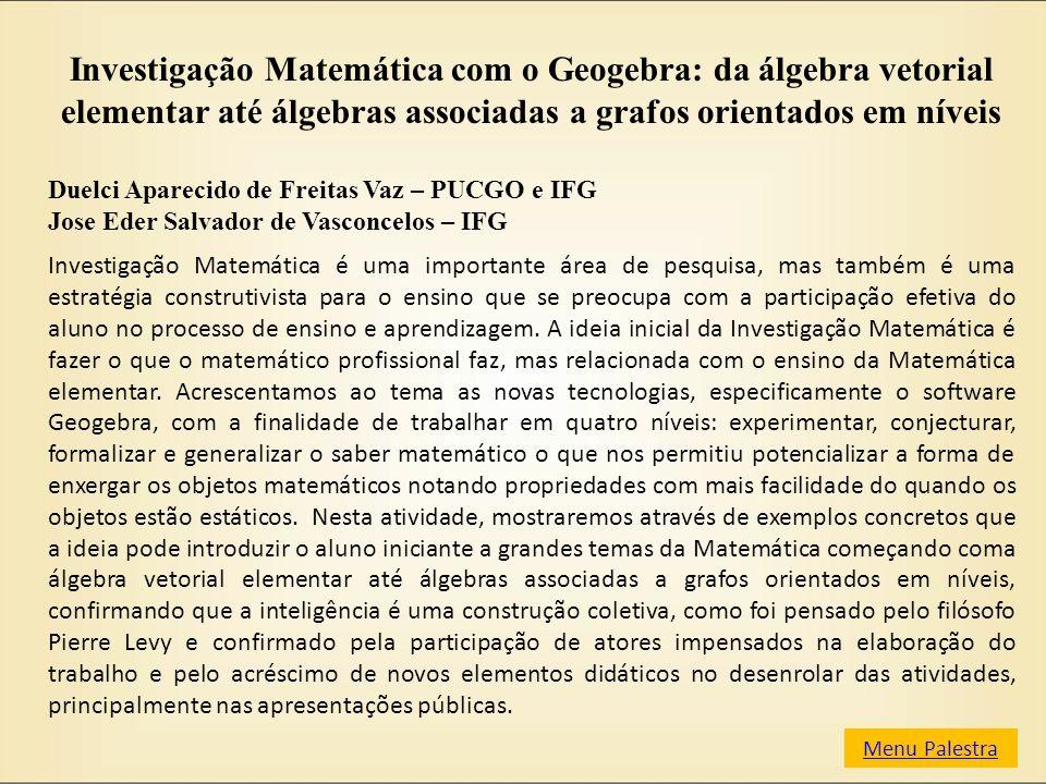 Investigação Matemática com o Geogebra: da álgebra vetorial elementar até álgebras associadas a grafos orientados em níveis Duelci Aparecido de Freita
