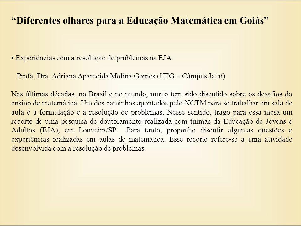Diferentes olhares para a Educação Matemática em Goiás Experiências com a resolução de problemas na EJA Profa. Dra. Adriana Aparecida Molina Gomes (UF