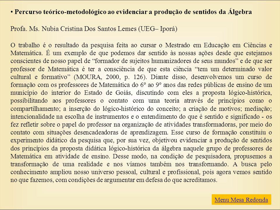 Percurso teórico-metodológico ao evidenciar a produção de sentidos da Álgebra Profa. Ms. Nubia Cristina Dos Santos Lemes (UEG– Iporá) O trabalho é o r