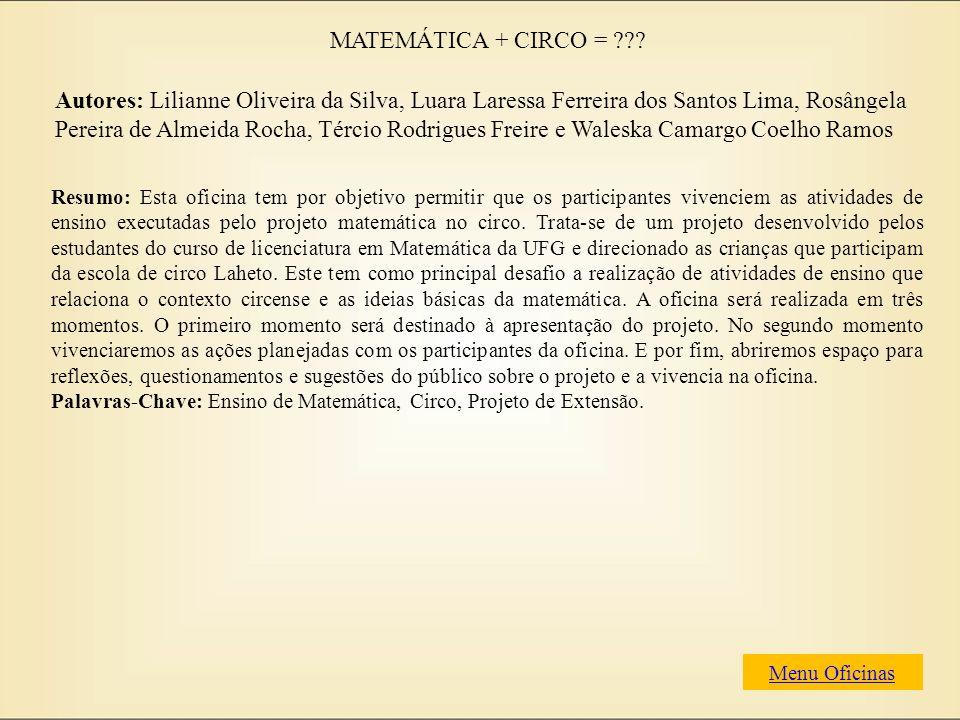 MATEMÁTICA + CIRCO = ??? Autores: Lilianne Oliveira da Silva, Luara Laressa Ferreira dos Santos Lima, Rosângela Pereira de Almeida Rocha, Tércio Rodri