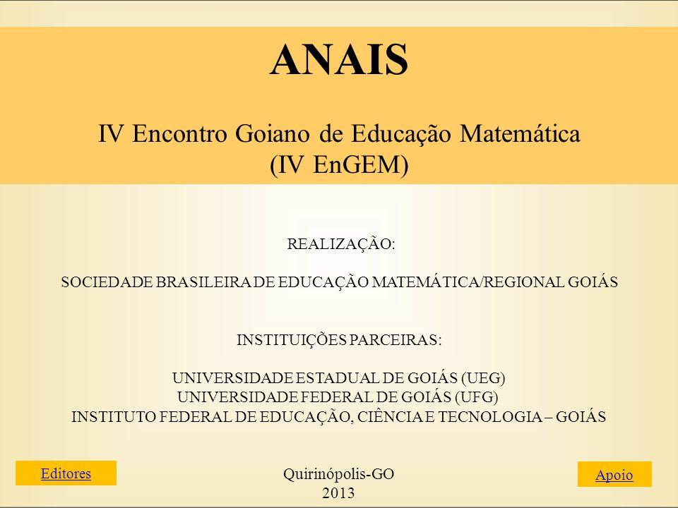 ANAIS IV Encontro Goiano de Educação Matemática (IV EnGEM) Apoio EDITORES José Pedro Machado Ribeiro Lara Camilla Alves Santos Inicio