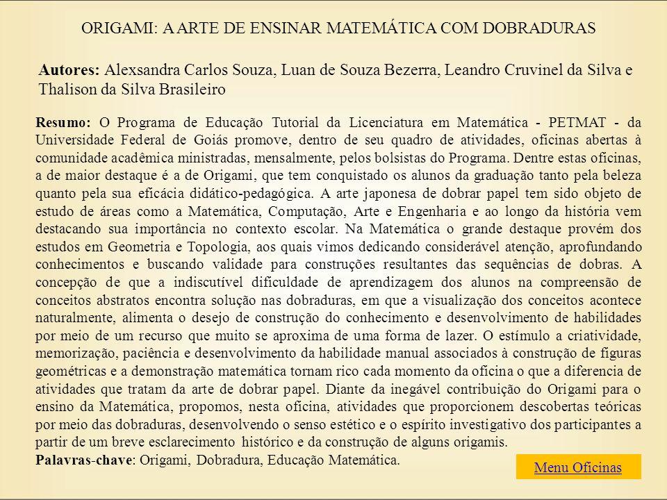 ORIGAMI: A ARTE DE ENSINAR MATEMÁTICA COM DOBRADURAS Autores: Alexsandra Carlos Souza, Luan de Souza Bezerra, Leandro Cruvinel da Silva e Thalison da