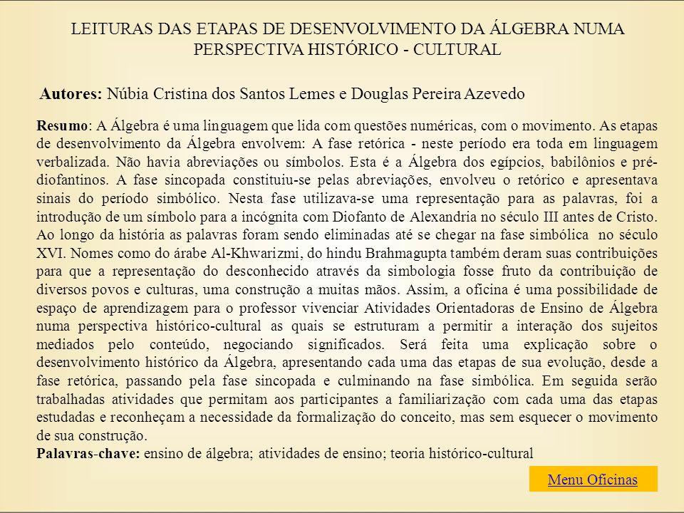 LEITURAS DAS ETAPAS DE DESENVOLVIMENTO DA ÁLGEBRA NUMA PERSPECTIVA HISTÓRICO - CULTURAL Autores: Núbia Cristina dos Santos Lemes e Douglas Pereira Aze