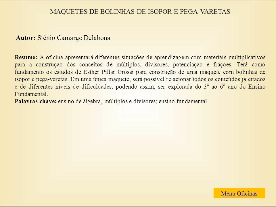 MAQUETES DE BOLINHAS DE ISOPOR E PEGA-VARETAS Autor: Stênio Camargo Delabona Resumo: A oficina apresentará diferentes situações de aprendizagem com ma