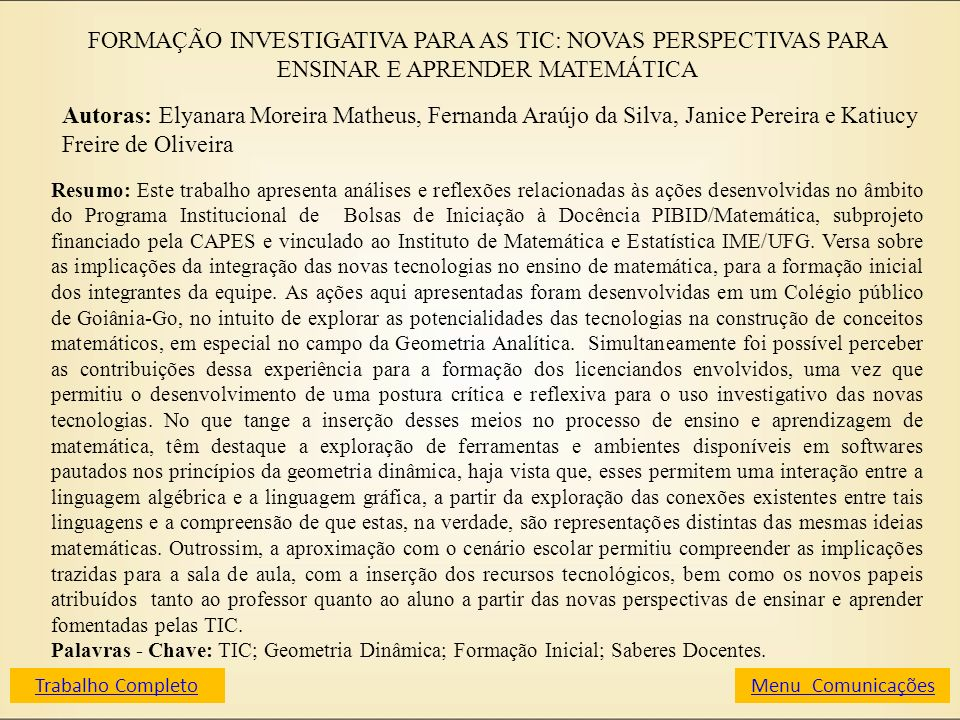 FORMAÇÃO INVESTIGATIVA PARA AS TIC: NOVAS PERSPECTIVAS PARA ENSINAR E APRENDER MATEMÁTICA Autoras: Elyanara Moreira Matheus, Fernanda Araújo da Silva,