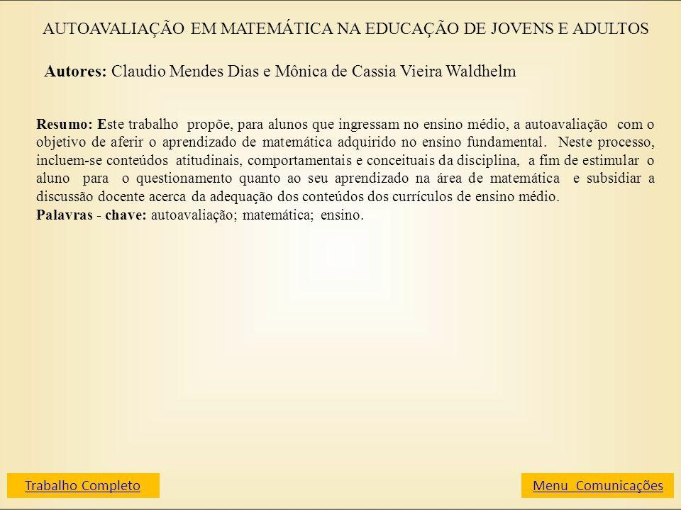 AUTOAVALIAÇÃO EM MATEMÁTICA NA EDUCAÇÃO DE JOVENS E ADULTOS Autores: Claudio Mendes Dias e Mônica de Cassia Vieira Waldhelm Resumo: Este trabalho prop