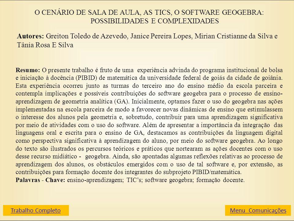 O CENÁRIO DE SALA DE AULA, AS TICS, O SOFTWARE GEOGEBRA: POSSIBILIDADES E COMPLEXIDADES Autores: Greiton Toledo de Azevedo, Janice Pereira Lopes, Miri
