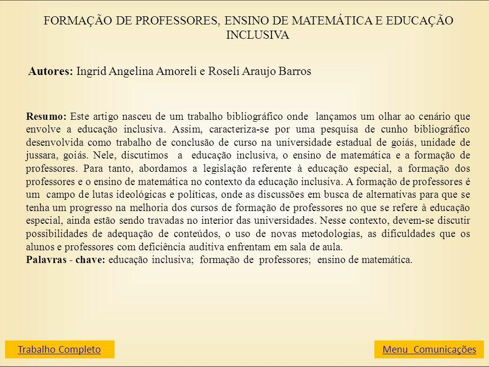 FORMAÇÃO DE PROFESSORES, ENSINO DE MATEMÁTICA E EDUCAÇÃO INCLUSIVA Autores: Ingrid Angelina Amoreli e Roseli Araujo Barros Resumo: Este artigo nasceu