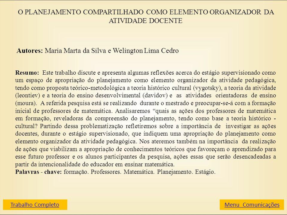 O PLANEJAMENTO COMPARTILHADO COMO ELEMENTO ORGANIZADOR DA ATIVIDADE DOCENTE Autores: Maria Marta da Silva e Welington Lima Cedro Resumo: Este trabalho