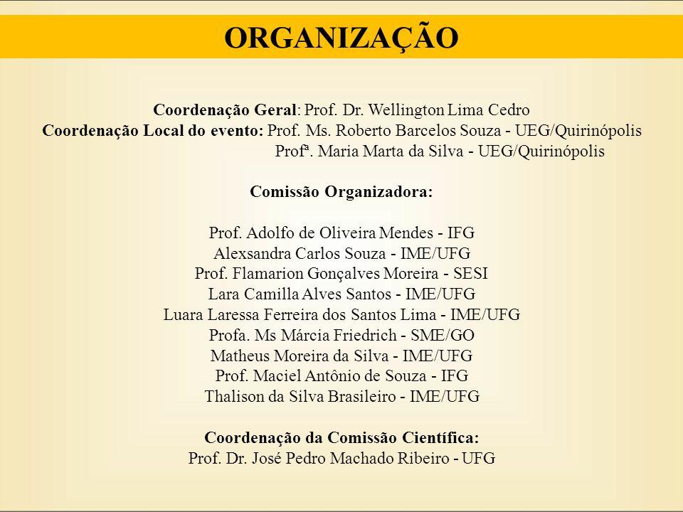 Coordenação Geral: Prof. Dr. Wellington Lima Cedro Coordenação Local do evento: Prof. Ms. Roberto Barcelos Souza - UEG/Quirinópolis Profª. Maria Marta