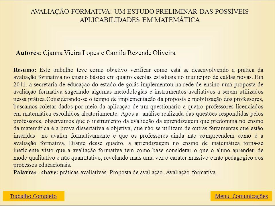 AVALIAÇÃO FORMATIVA: UM ESTUDO PRELIMINAR DAS POSSÍVEIS APLICABILIDADES EM MATEMÁTICA Autores: Cjanna Vieira Lopes e Camila Rezende Oliveira Resumo: E