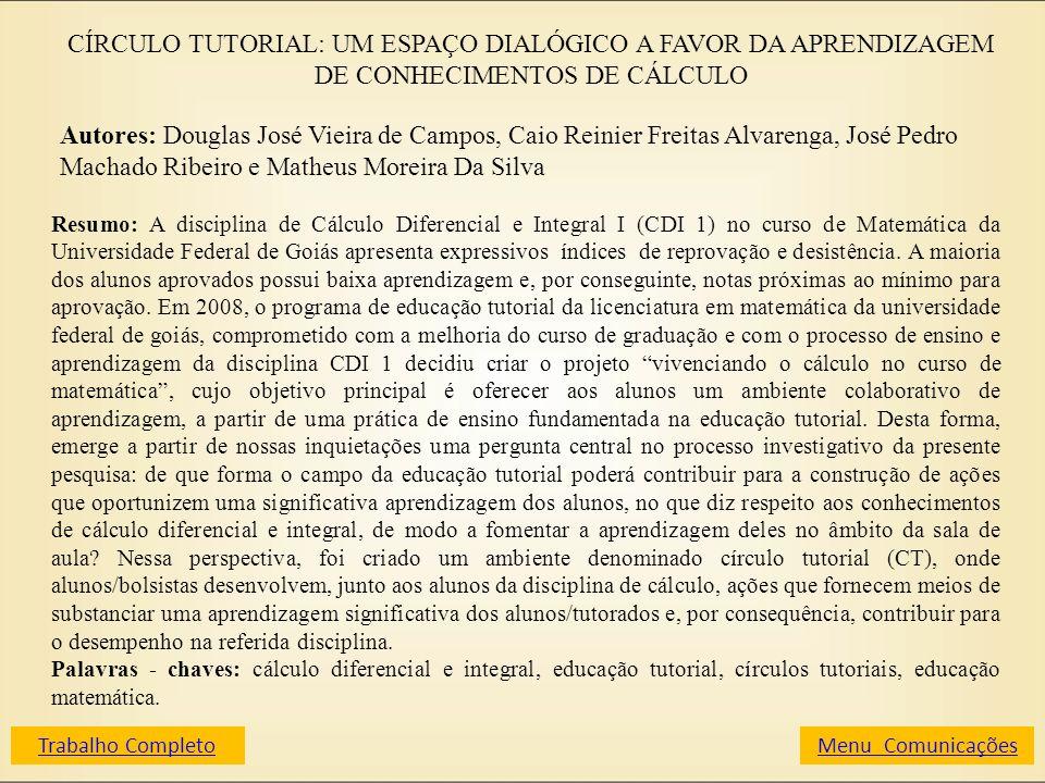 CÍRCULO TUTORIAL: UM ESPAÇO DIALÓGICO A FAVOR DA APRENDIZAGEM DE CONHECIMENTOS DE CÁLCULO Autores: Douglas José Vieira de Campos, Caio Reinier Freitas