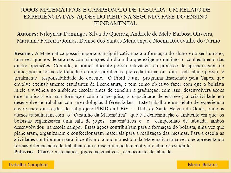 JOGOS MATEMÁTICOS E CAMPEONATO DE TABUADA: UM RELATO DE EXPERIÊNCIA DAS AÇÕES DO PIBID NA SEGUNDA FASE DO ENSINO FUNDAMENTAL Autores: Nilcyneia Doming