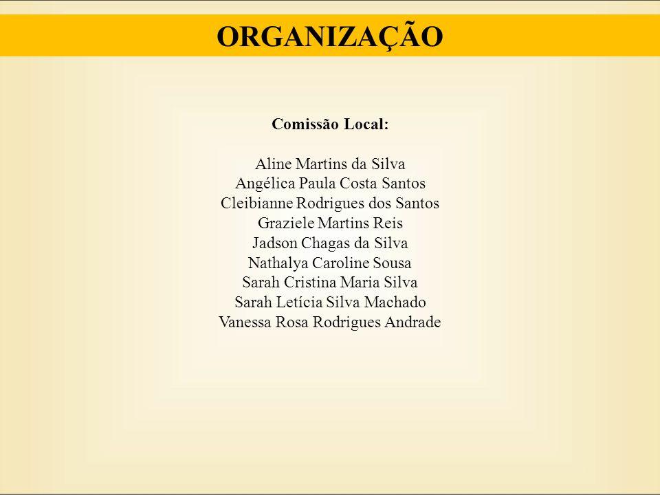 Comissão Local: Aline Martins da Silva Angélica Paula Costa Santos Cleibianne Rodrigues dos Santos Graziele Martins Reis Jadson Chagas da Silva Nathal