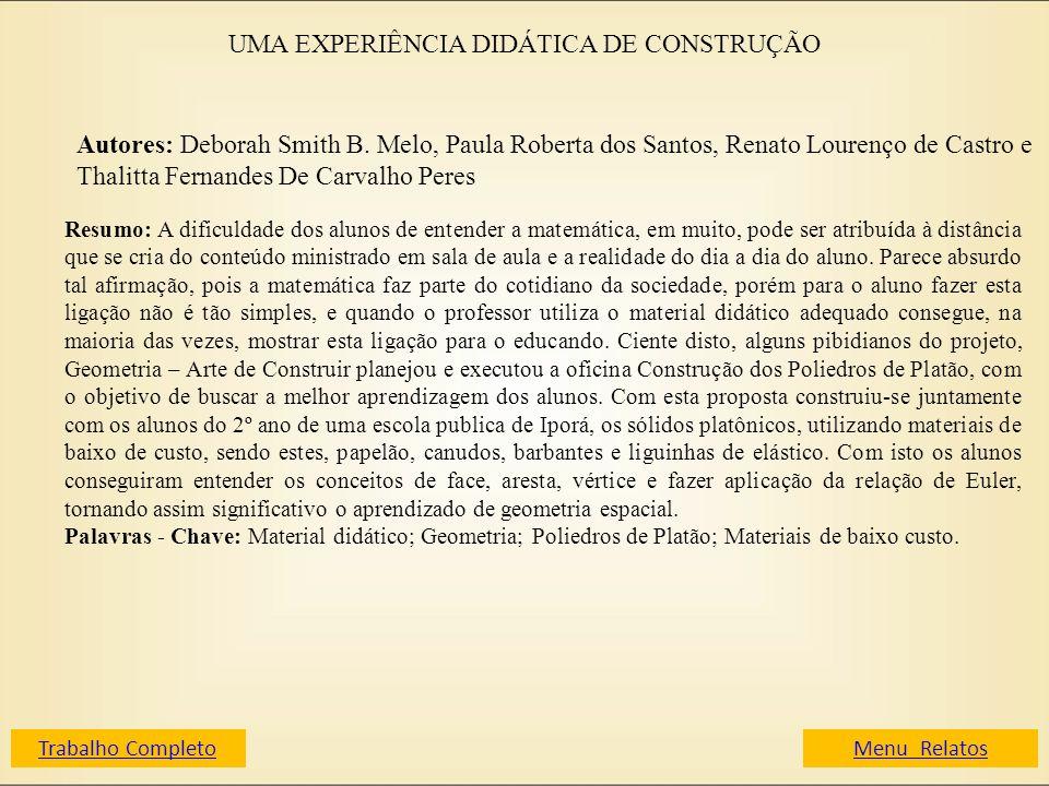 UMA EXPERIÊNCIA DIDÁTICA DE CONSTRUÇÃO Autores: Deborah Smith B. Melo, Paula Roberta dos Santos, Renato Lourenço de Castro e Thalitta Fernandes De Car