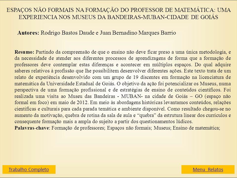 ESPAÇOS NÃO FORMAIS NA FORMAÇÃO DO PROFESSOR DE MATEMÁTICA: UMA EXPERIENCIA NOS MUSEUS DA BANDEIRAS-MUBAN-CIDADE DE GOIÁS Autores: Rodrigo Bastos Daud