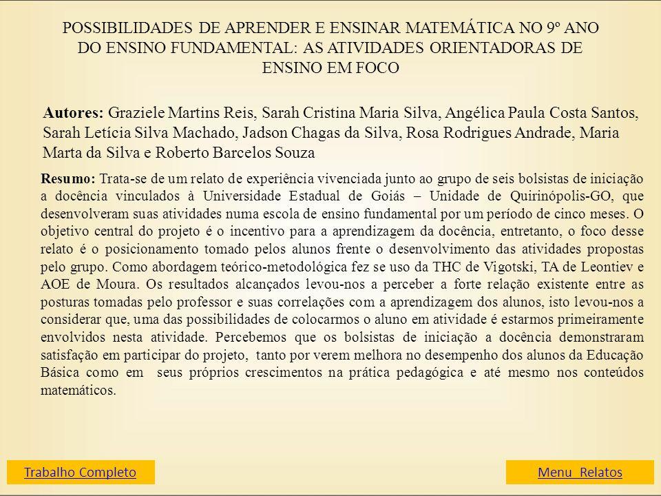 POSSIBILIDADES DE APRENDER E ENSINAR MATEMÁTICA NO 9º ANO DO ENSINO FUNDAMENTAL: AS ATIVIDADES ORIENTADORAS DE ENSINO EM FOCO Autores: Graziele Martin
