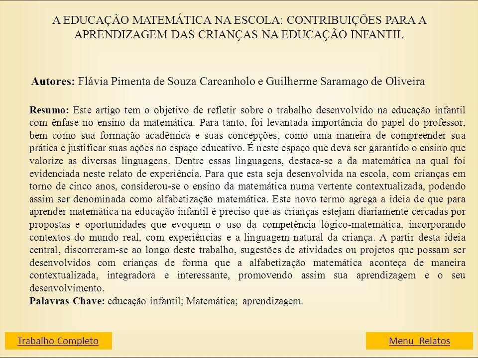 A EDUCAÇÃO MATEMÁTICA NA ESCOLA: CONTRIBUIÇÕES PARA A APRENDIZAGEM DAS CRIANÇAS NA EDUCAÇÃO INFANTIL Autores: Flávia Pimenta de Souza Carcanholo e Gui