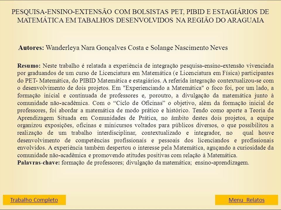 PESQUISA-ENSINO-EXTENSÃO COM BOLSISTAS PET, PIBID E ESTAGIÁRIOS DE MATEMÁTICA EM TABALHOS DESENVOLVIDOS NA REGIÃO DO ARAGUAIA Autores: Wanderleya Nara