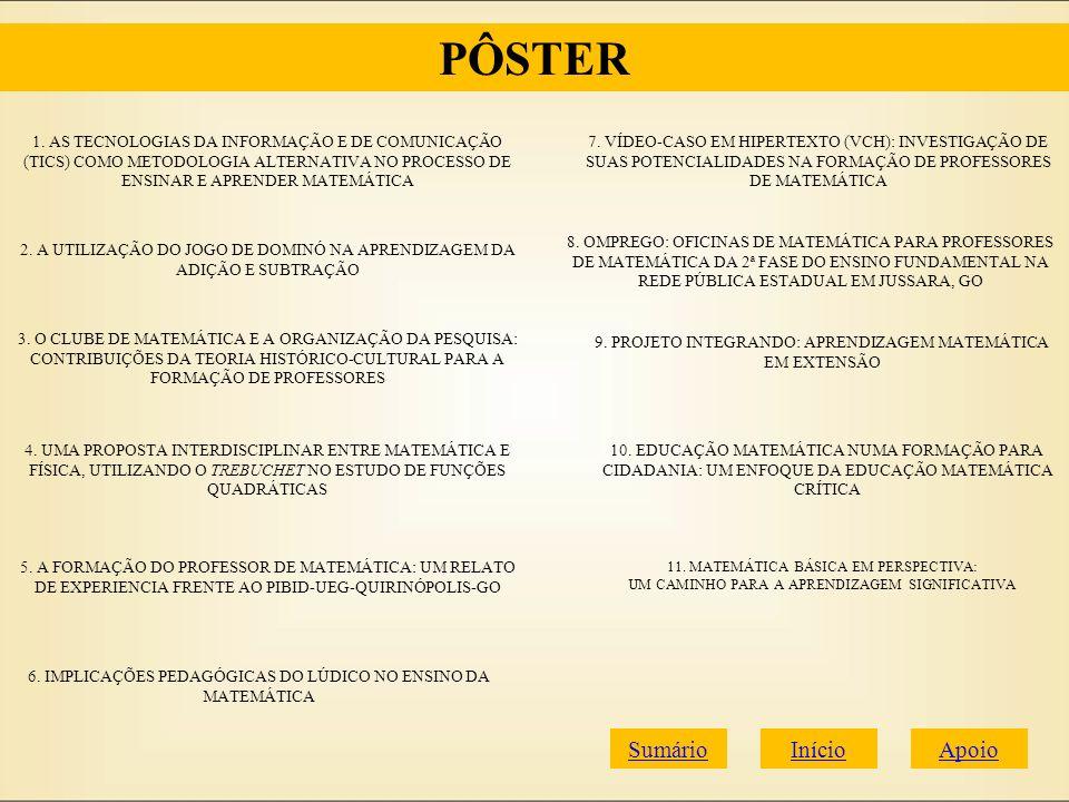 ApoioInícioSumário PÔSTER 1. AS TECNOLOGIAS DA INFORMAÇÃO E DE COMUNICAÇÃO (TICS) COMO METODOLOGIA ALTERNATIVA NO PROCESSO DE ENSINAR E APRENDER MATEM