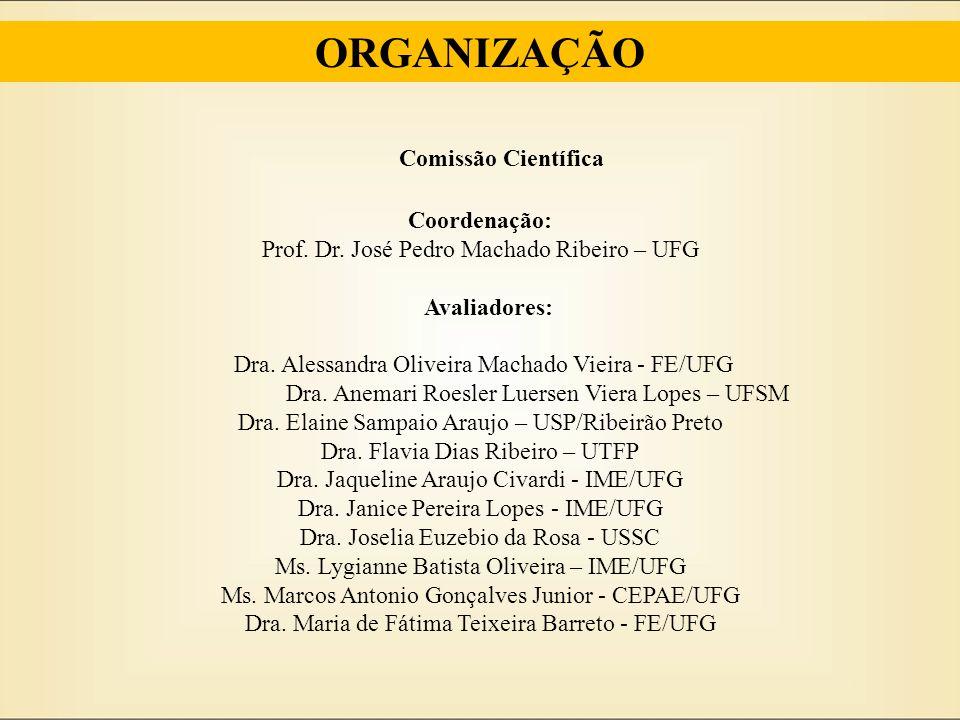 Comissão Científica Coordenação: Prof. Dr. José Pedro Machado Ribeiro – UFG Avaliadores: Dra. Alessandra Oliveira Machado Vieira - FE/UFG Dra. Anemari