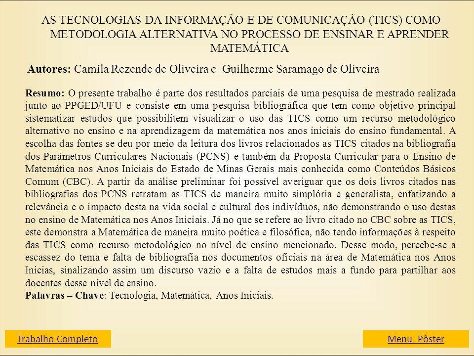 AS TECNOLOGIAS DA INFORMAÇÃO E DE COMUNICAÇÃO (TICS) COMO METODOLOGIA ALTERNATIVA NO PROCESSO DE ENSINAR E APRENDER MATEMÁTICA Autores: Camila Rezende