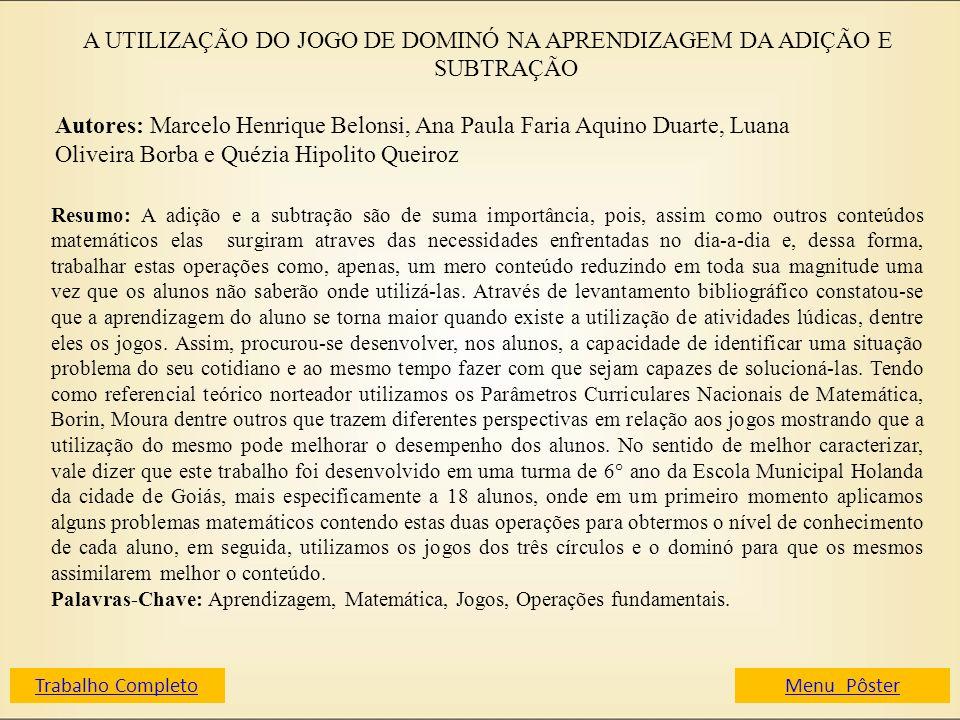 A UTILIZAÇÃO DO JOGO DE DOMINÓ NA APRENDIZAGEM DA ADIÇÃO E SUBTRAÇÃO Autores: Marcelo Henrique Belonsi, Ana Paula Faria Aquino Duarte, Luana Oliveira