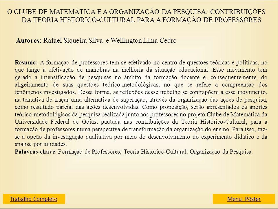 O CLUBE DE MATEMÁTICA E A ORGANIZAÇÃO DA PESQUISA: CONTRIBUIÇÕES DA TEORIA HISTÓRICO-CULTURAL PARA A FORMAÇÃO DE PROFESSORES Autores: Rafael Siqueira