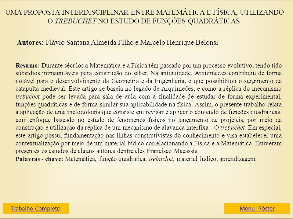 UMA PROPOSTA INTERDISCIPLINAR ENTRE MATEMÁTICA E FÍSICA, UTILIZANDO O TREBUCHET NO ESTUDO DE FUNÇÕES QUADRÁTICAS Autores: Flávio Santana Almeida Filho