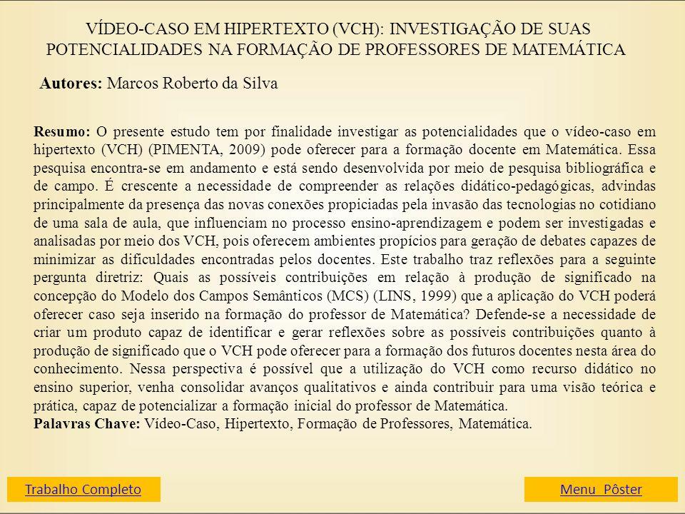 VÍDEO-CASO EM HIPERTEXTO (VCH): INVESTIGAÇÃO DE SUAS POTENCIALIDADES NA FORMAÇÃO DE PROFESSORES DE MATEMÁTICA Autores: Marcos Roberto da Silva Resumo: