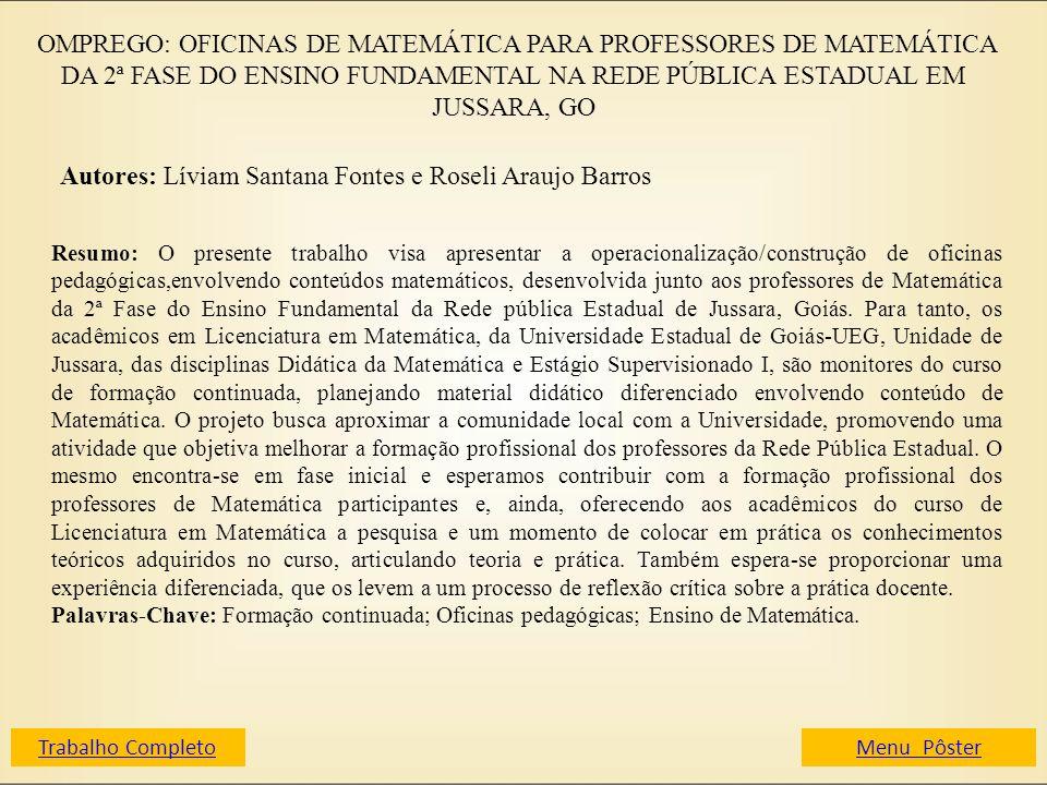 OMPREGO: OFICINAS DE MATEMÁTICA PARA PROFESSORES DE MATEMÁTICA DA 2ª FASE DO ENSINO FUNDAMENTAL NA REDE PÚBLICA ESTADUAL EM JUSSARA, GO Autores: Lívia