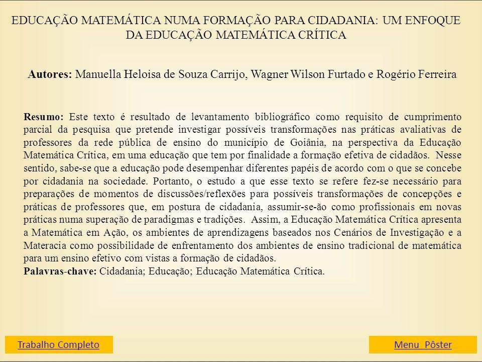 EDUCAÇÃO MATEMÁTICA NUMA FORMAÇÃO PARA CIDADANIA: UM ENFOQUE DA EDUCAÇÃO MATEMÁTICA CRÍTICA Autores: Manuella Heloisa de Souza Carrijo, Wagner Wilson